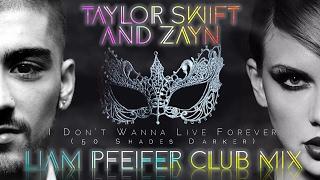 Taylor Swift & Zayn - I Dont Wanna Live Forever (Liam Pfeifer Club Mix) +Download Link!