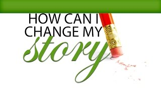 How Can I Change My Story? (Part 1)