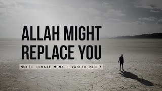 Allah Might Replace You – Mufti Menk – Yaseen Media