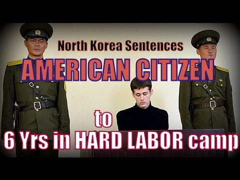 North Korea Sentences AMERICAN CITIZEN to 6 yrs HARD LABOR   Matthew Miller