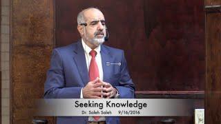 Seeking Knowledge . Dr. Saleh Saleh 9/16/2016