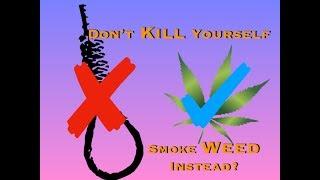 Smoke Weed, Don't Kill Yourself