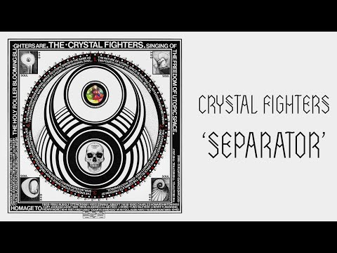 "CRYSTAL FIGHTERS - ""SEPARATOR"" ((NEW TRACK))"