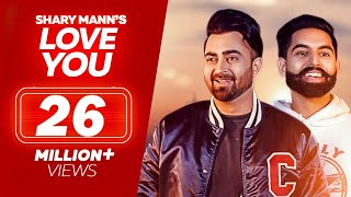 Love You Sharry Mann Parmish Verma New Punjabi Songs 2018 Full Audio Latest Punjabi Song
