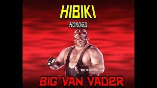 HIBIKI HONORS : REMEMBERING BIG VAN VADER