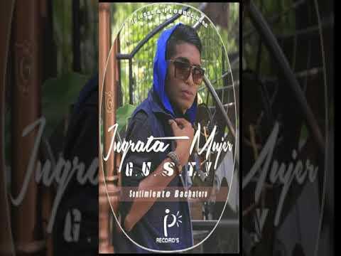 Ingrata Mujer- Gusty- Prod.byJ kerd & Cristofranmusic Bachata 2018