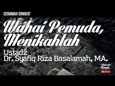Wahai Pemuda, Menikahlah - Ustadz Dr. Syafiq Riza Basalamah, MA.