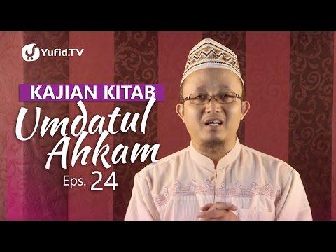 Kajian Kitab: Umdatul Ahkam (Eps. 24) - Ustadz Aris Munandar