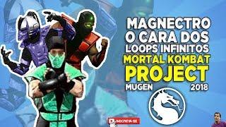 MORTAL KOMBAT PROJECT - O CARA DOS LOOPS INFINITOS - MAGNECTRO MUGEN MKP 2018