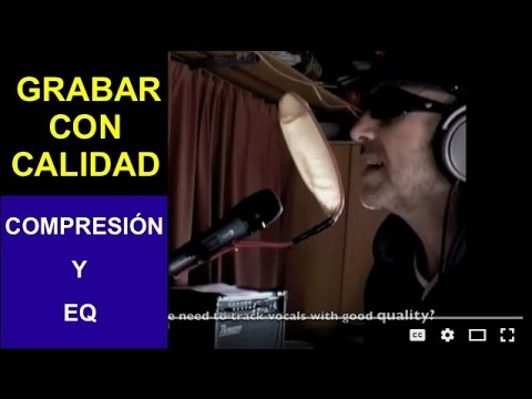 Grabar la voz con calidad: Compresión y EQ / Tracking good quality vocals: Compression & EQ