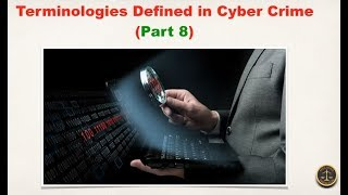 Terminologies Defined in Cyber Crime (Part 8)