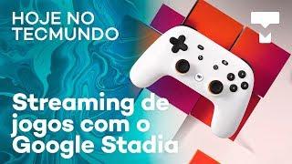 Google Stadia é o serviço de streaming de jogos da Google - Hoje no TecMundo