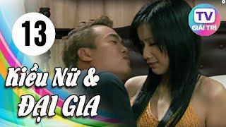 Kiều Nữ Và Đại Gia - Tập 13 | Phim Hay Việt Nam 2019