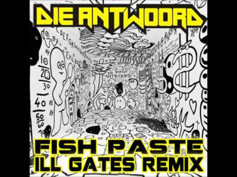 die antwoord fish paste ill gates remix youtube