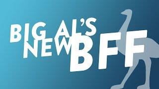 Big Al's New BFF