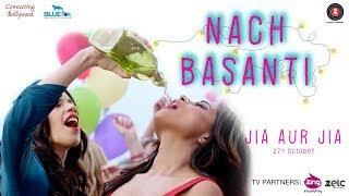 Nach Basanti | Jia Aur Jia | Richa C, Kalki K & Arslan G | Shivangi Bhayana | Sachin Gupta