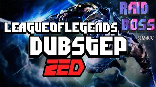 LEAGUE OF LEGENDS ZED DUBSTEP