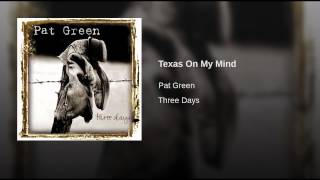 Pat Green Texas On My Mind