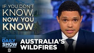 If You Don't Know, Now You Know: Australia's Wildfires | The Daily Show