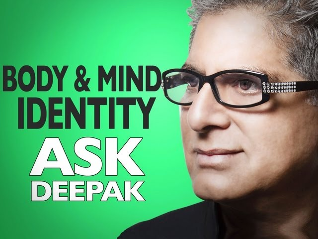 Why You Are Not Your Body or Your Mind | Ask Deepak Chopra!