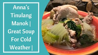 Anna's Tinulang Manok | Great Soup For Cold Weather |