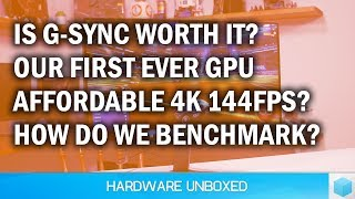 June 2018 Q&A [Part 2] Is G-Sync Worth It? How Do We Benchmark?