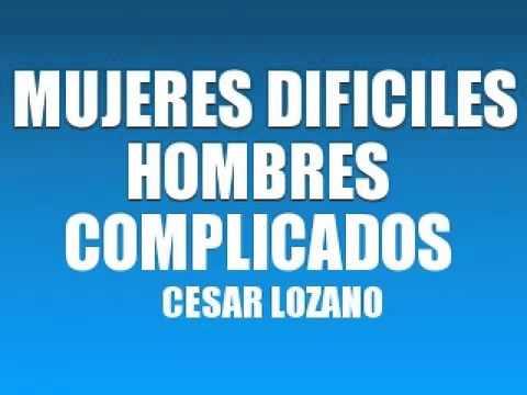 MUJERES DIFICILES HOMBRES COMPLICADOS   DR CÉSAR LOZANO