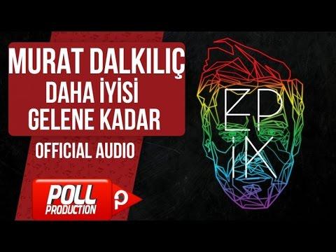 Murat Dalkılıç - Daha İyisi Gelene Kadar - (Official Audio)