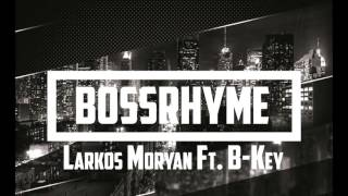 Larkos Moryan Ft. B-Key - BOSSRHYME