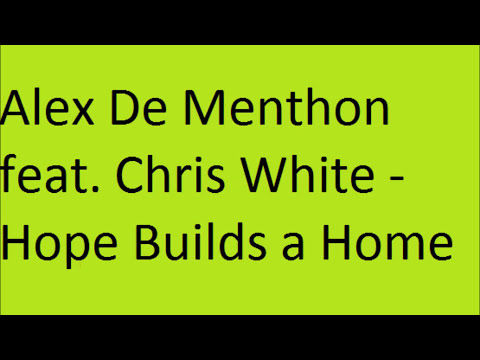 Alex De Menthon feat  Chris White - Hope Builds a Home - o beijo do escorpiao