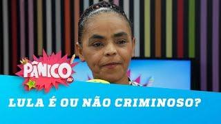 Lula é ou não criminoso? Marina Silva responde