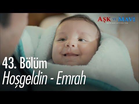 Hoşgeldin - Emrah - Aşk ve Mavi 43. Bölüm