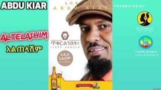 Abdu Kiar - Altelashim - New Ethiopan Music 2015 (Official Audio)