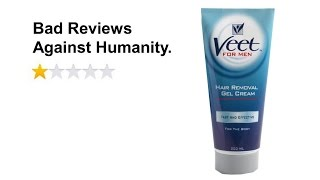 Bad Reviews Against Humanity: Veet Hair Removal Cream (For Men)