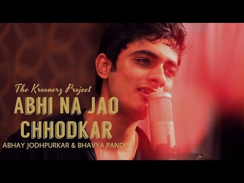 Abhi Na Jao - The Kroonerzproject Feat. Bhavya Pandit & Abhay Jodhpurkar video