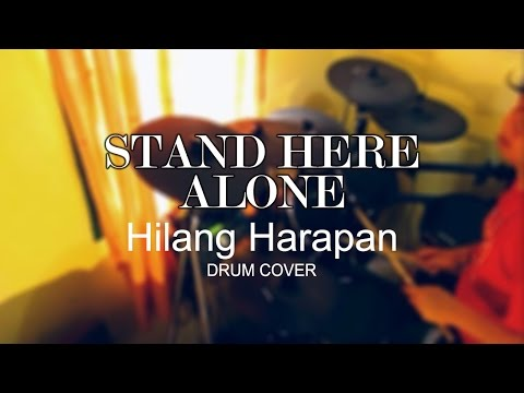Stand Here Alone - Hilang Harapan Drum Cover