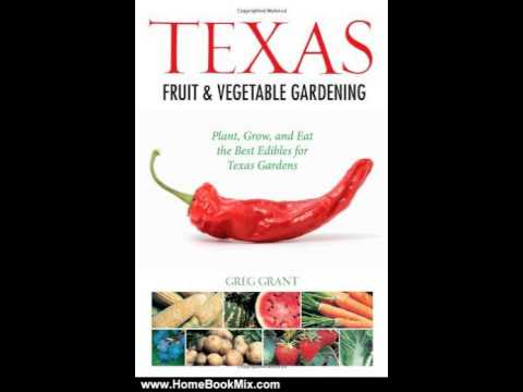 Home Book Review: Texas Fruit  Vegetable Gardening: Plant, Grow, and Eat the Best Edibles for Te...