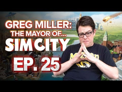 Greg Miller: Mayor of SimCity - Learning From Your Mistakes - Greg Plays SimCity Ep. 25