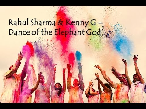 Rahul Sharma & Kenny G - Dance of the Elephant Go