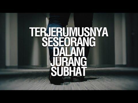 Penyebab Terjerumusnya Seseorang Kedalam Jurang Syubhat - Ustadz Arif Usman Anugraha