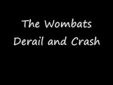 The Wombats - Derail And Crash