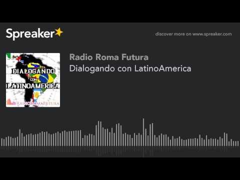 Dialogando con LatinoAmerica (part 7 di 13)