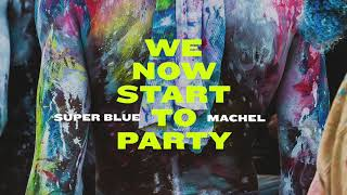Super Blue We Now Start To Party