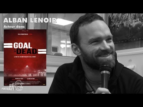 [Portrait] Goal of the Dead 2/2 : Alban Lenoir