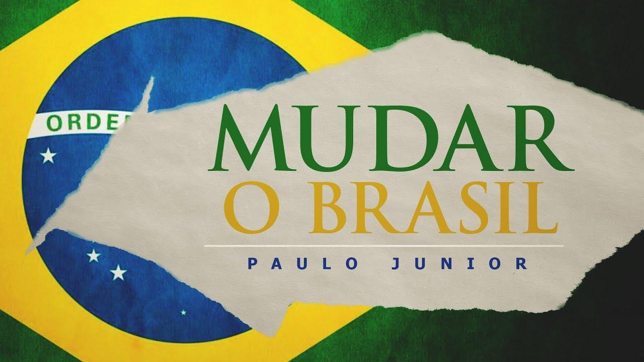 Podemos Mudar o Brasil - Paulo Junior
