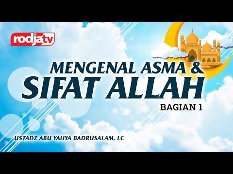 Ceramah Agama Islam: mengenal asma dan sifat Allah bag 1(Ustadz Abu YAhya Badrusalam,Lc)