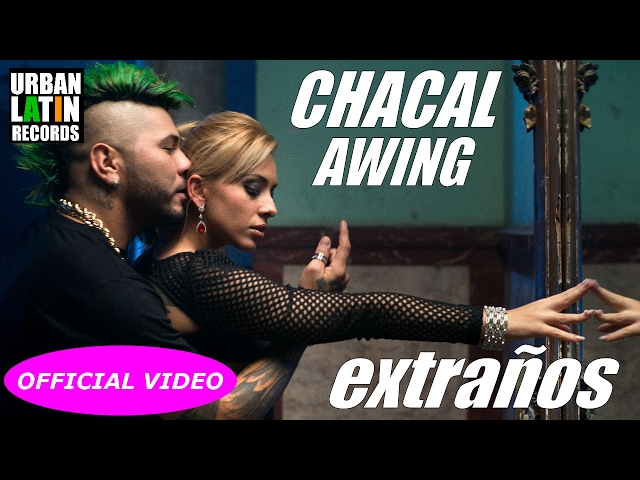 CHACAL, AWING - EXTRANOS - (OFFICIAL VIDEO) CUBATON 2017
