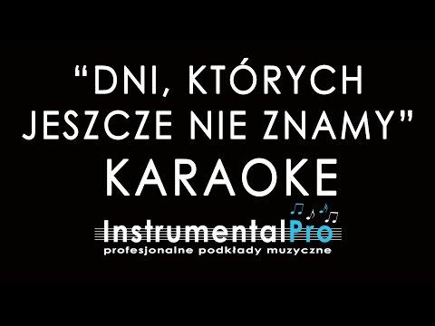 Dni, Których Jeszcze Nie Znamy - Podkład - Karaoke - Instrumentalpro.pl