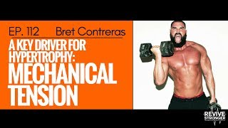 112: Bret Contreras - A Key Driver For Hypertrophy: Mechanical Tension