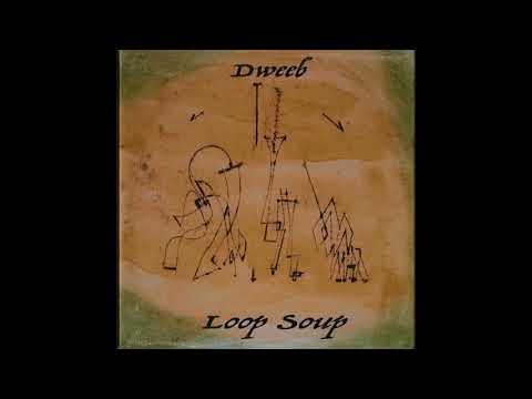 Dweeb - Loop Soup